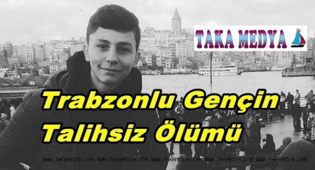 Trabzonlu Gencin Feci Ölümü